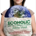 Book Review – Ecoholic by Adria Vasil