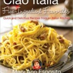 Book Review:  Ciao Italia Five Ingredient Favorites Quick and Delicious Favorites from an Italian Kitchen by Mary Ann Esposito