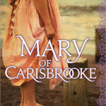 Book Review:  Mary of Carisbrooke by Margaret Campbell Barnes