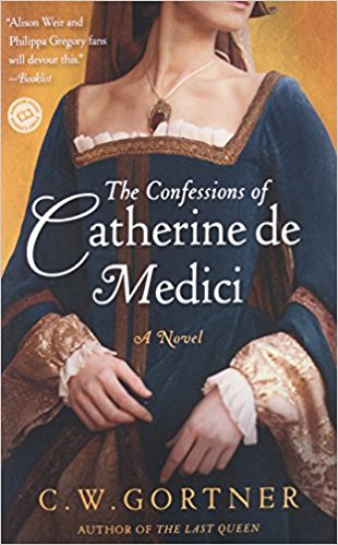 The Confessions of Catherine de Medici by C.W. Gortner – Book Review
