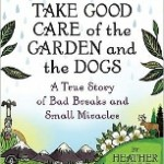 Book #Review:  Take Good Care of the Garden and the Dogs by Heather Lende