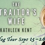 Blog Tour, Book Review and #Rafflecopter #Giveaway:  The Traitor's Wife by Kathleen Kent