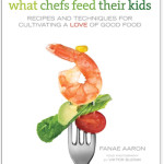 Holiday 2011 and Beyond:  What Chefs Feed Their Kids by Fanae Aaron #Review #whatchefsfeedtheirkids