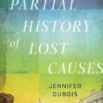 Blog Tour, Book #Review and #Rafflecopter #Giveaway: A Partial History of Lost Causes by Jennifer duBois