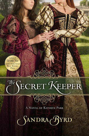 The Secret Keeper: A Novel of Kateryn Parr by Sandra Byrd – Book Review