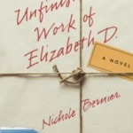 The Unfinished Work of Elizabeth D. by Nichole Bernier – Blog Tour, Book Review and Giveaway