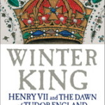 Winter King: Henry VII and the Dawn of Tudor England by Thomas Penn – Book Review