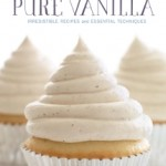 Pure Vanilla:  Irresistible Recipes and Essential Techniques by Shauna Sever – Cookbook Review