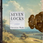 Seven Locks: A Novel by Christine Wade – Book Review