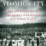 The Girls of Atomic City by Denise Kiernan – Review