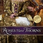 Roses Have Thorns: A Novel of Elizabeth I by Sandra Byrd – Blog Tour, Book Review and Giveaway #RosesHaveThornsVirtualTour