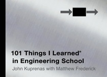 101 Things I Learned (r) in Engineering School by John Kuprenas and Matthew Frederick – Book Review and Giveaway
