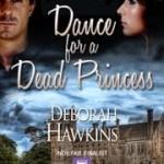 Dance for a Dead Princess by Deborah Hawkins – Blog Tour and Book Review