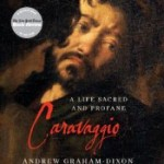 Caravaggio: A Life Sacred and Profane by Andrew Graham-Dixon (Audiobook) – Review