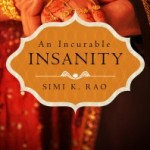 An Incurable Insanity by Simi K. Rao – Blog Tour, Book Review and Giveaway