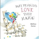 Baby Penguins Love Their Mama by Melissa Guion – Giveaway