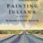 Painting Juliana by Martha Louise Hunter – Blog Tour, Book Review and Giveaway