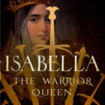 Book Review: Isabella: The Warrior Queen by Kirstin Downey