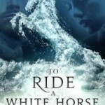 To Ride a White Horse by Pamela Ford – Blog Tour, Book Review and Giveaway