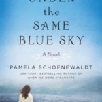 Under the Same Blue Sky by Pamela Schoenewaldt – Book Review