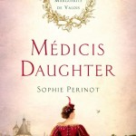 Medicis Daughter by Sophie Perinot is Available for Pre-Order!