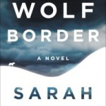 The Wolf Border by Sarah Hall – Blog Tour and Book Review