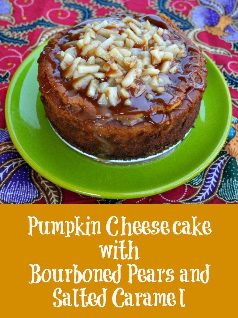 Pumpkin Cheesecake, Pumpkin Cheesecake with Bourboned Pears and Salted Caramel, pumpkin recipes
