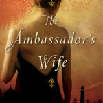 The Ambassador's Wife by Jennifer Steil – Book Review