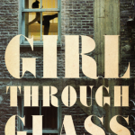 Girl Through Glass by Sari Wilson – Blog Tour and Book Review