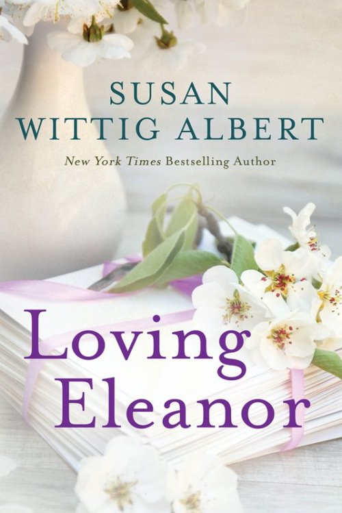 Loving Eleanor by Susan Wittig Albert – Blog Tour and Book Review with a Giveaway