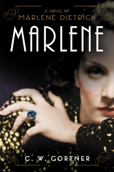 Marlene: A Novel of Marlene Dietrich by C.W. Gortner Now Out in Paperback! With a Giveaway