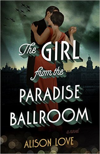 The Girl from the Paradise Ballroom by Alison Love – Blog Tour and Giveaway
