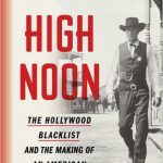 High Noon: The Hollywood Blacklist and the Making of an American Classic by Glenn Frankel – Book Review