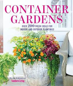 Container gardens by the editors of southern living Southern living garden book