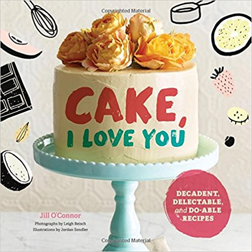 Cake, I Love You by Jill O Connor - Cookbook Review