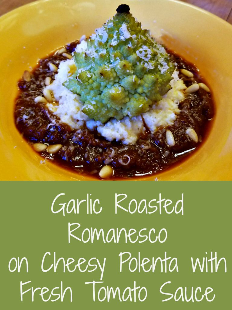 romanesco, garlic roasted romanesco on cheesy polenta with fresh tomato sauce, vegetarian, meatless monday