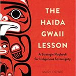 The Haida Gwaii Lesson: A Strategic Playbook for Indigenous Sovereignty by Mark Dowie – Book Spotlight