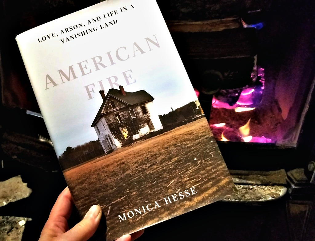 American Fire: Love, Arson, and Life in a Vanishing Land by Monica Hesse – Book Review