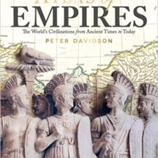 Atlas of Empires: The World's Civilizations from Ancient Times to Today by Peter Davidson – Book Review