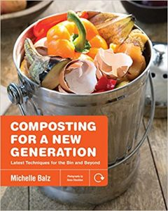 Composting for a New Generation: Latest Techniques for the Bin and Beyond by Michelle Balz, AD