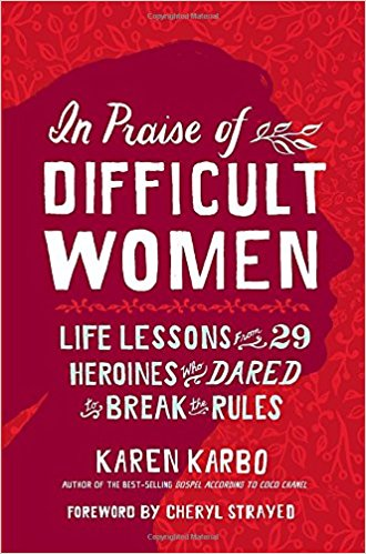In Praise of Difficult Women by Karen Karbo, book review, AD