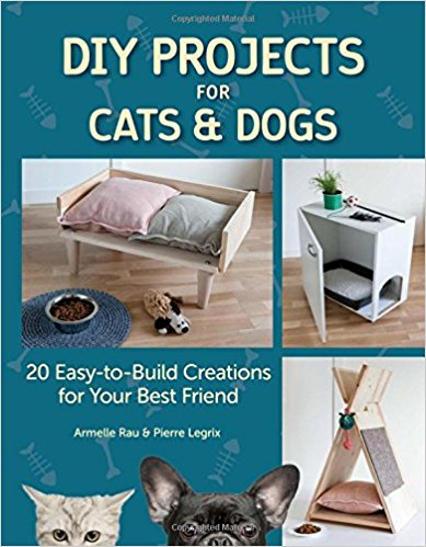 DIY Projects for Cats and Dogs by Armelle Rau and Pierre Legrix – Book Spotlight with a Giveaway