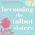 Becoming the Talbot Sisters by Rachel Linden – Blog Tour, Book Review and Guest Post
