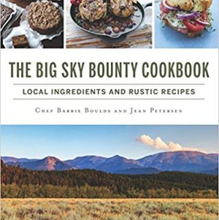 The Big Sky Bounty Cookbook by Chef Barrie Boulds and Jean Petersen – Cookbook Review with a Giveaway