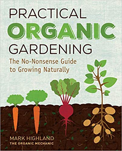 Practical Organic Gardening – The Book by Mark Highland and Our Garden