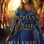 The Orphan's Wish by Melanie Dickerson – Blog Tour and Book Spotlight