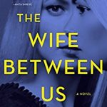 The Wife Between Us by Greer Hendricks and Sarah Pekkanen – Book Spotlight