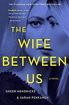 The Wife Between Us by Greer Hendricks and Sarah Pekkanen  is a twisty thriller that leaves you guessing