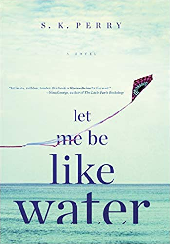 Let Me Be Like Water by S.K. Perry - Blog Tour and Book Review  A literary fiction book that explores relationships and loss