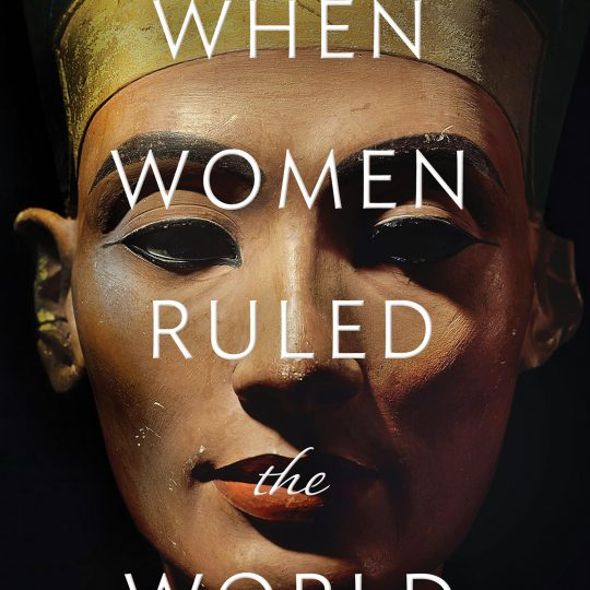 When Women Ruled the World by Kara Cooney